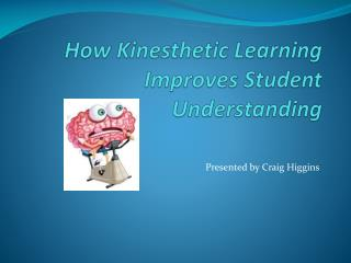 How Kinesthetic Learning  Improves Student Understanding