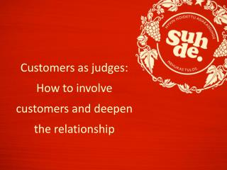 Customers as judges: How to involve customers and deepen the relationship