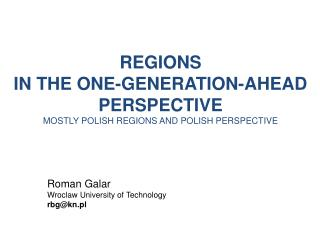 REGIONS  IN THE ONE - GENERATION - AHEAD PERSPECTIVE MOSTLY POLISH REGIONS AND POLISH PERSPECTIVE
