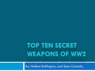 Top Ten Secret Weapons Of WW2