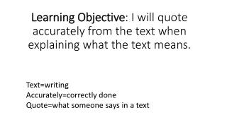 Learning Objective : I will quote accurately from the text when explaining what the text means.