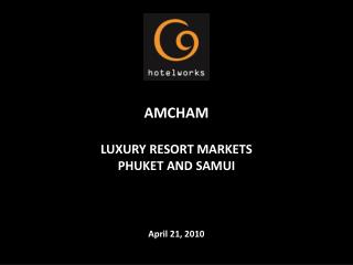 AMCHAM LUXURY RESORT  MARKETS  PHUKET  AND  SAMUI April 21, 2010
