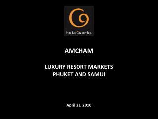 AMCHAM LUXURY RESORT  MARKETS  PHUKET  AND  SAMUI April 21, 2010