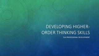 DEVELOPING HIGHER-ORDER THINKING SKILLS