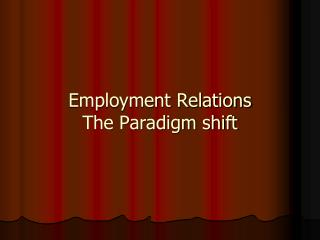Employment Relations The Paradigm shift