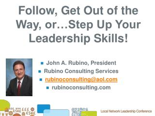 Follow, Get Out of the Way, or…Step Up Your Leadership Skills!