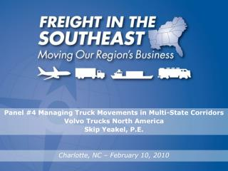 Panel #4 Managing Truck Movements in Multi-State Corridors Volvo Trucks North America