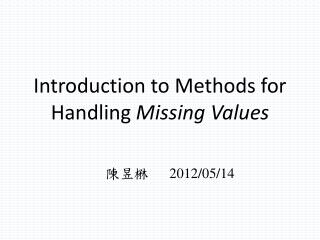 Introduction to Methods  for  Handling  Missing Values