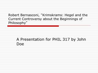 A Presentation for PHIL 317 by John Doe