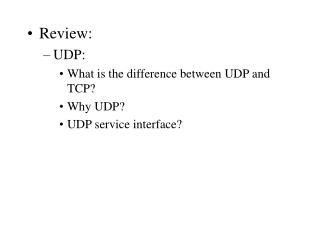 Review: UDP: What is the difference between UDP and TCP? Why UDP? UDP service interface?