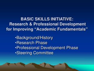 Background/History Research Phase Professional Development Phase Steering Committee