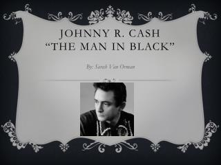 "Johnny r. cash ""the man in black"""