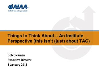 Things to Think About – An Institute Perspective (this isn't (just) about TAC)