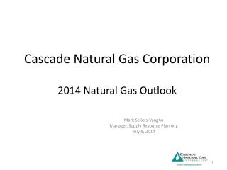 Cascade Natural Gas Corporation 2014 Natural Gas Outlook