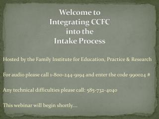 Welcome to  Integrating CCFC  into the  Intake Process
