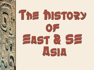 The History  of  East & SE  Asia