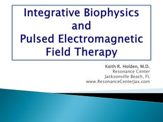 Integrative Biophysics  and   Pulsed Electromagnetic  Field Therapy