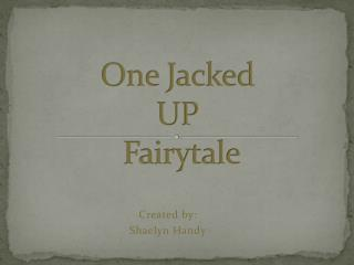 One Jacked     UP      Fairytale