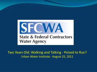 Two Years Old: Walking and Talking - Poised to Run?  Urban Water Institute:  August 25, 2011