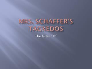Mrs.  Schaffer's Tagxedos