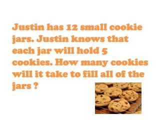 12 small cookie jars x 5 cookies for each jar.        12      x   5            60