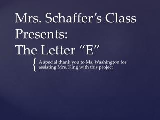 "Mrs.  Schaffer's  Class Presents: The Letter ""E"""