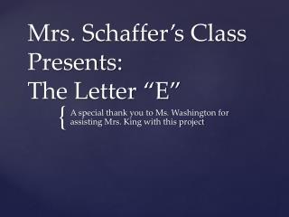 Mrs.  Schaffer�s  Class Presents: The Letter �E�