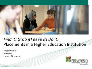 Find it! Grab it! Keep it! Do it! Placements in a  Higher Education Institution