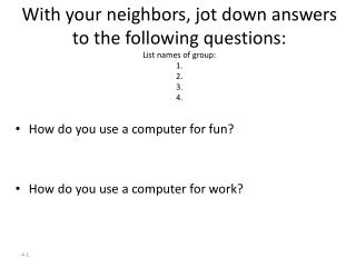 With your neighbors, jot down answers to the following questions: List names of group: 1. 2. 3. 4.