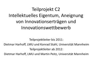 Teilprojektleiter bis  2011: Dietmar Harhoff, LMU und Konrad Stahl,  Universit�t  Mannheim