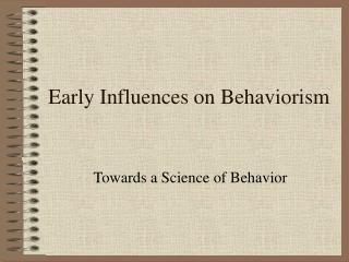 Early Influences on Behaviorism