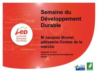 Semaine du Développement Durable M Jacques Brunet, pâtisserie Contes de la marche