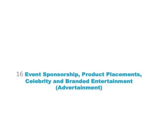16  Event Sponsorship, Product Placements, Celebrity and Branded Entertainment ( Advertainment )