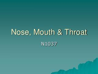 Nose, Mouth  Throat