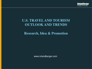 U.S. TRAVEL AND TOURISM  OUTLOOK AND TRENDS Research, Idea & Promotion