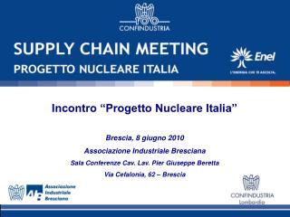 """Incontro """"Progetto Nucleare Italia"""" Brescia, 8 giugno 2010 Associazione Industriale Bresciana"""