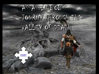 ASSASSIN BOB'S JOURNY THROUGH THE VALLEY OF DEATH