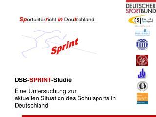DSB- SPRINT -Studie Eine Untersuchung zur  aktuellen Situation des Schulsports in Deutschland