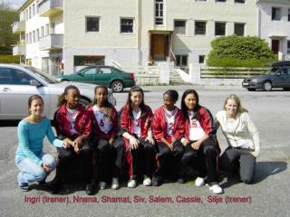 Ingri (trener), Nnena, Shamat, Siv, Salem, Cassie,  Silje (trener)