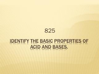 Identify the basic properties of acid and bases.