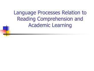 Language Processes Relation to Reading Comprehension and Academic Learning