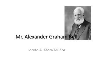 Mr. Alexander Graham Bell