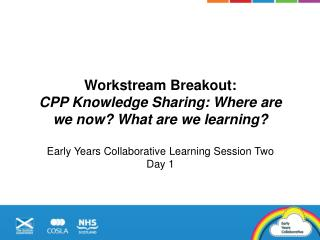 Workstream Breakout:  CPP Knowledge Sharing: Where are we now? What are we learning?