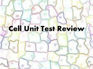 Cell Unit Test Review