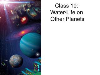 Class 10:  Water/Life on  Other Planets