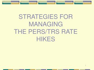 STRATEGIES FOR MANAGING  THE PERS/TRS RATE HIKES