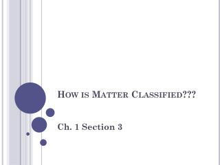How is Matter Classified???