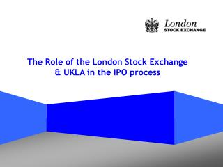 The Role of the London Stock Exchange & UKLA in the IPO process
