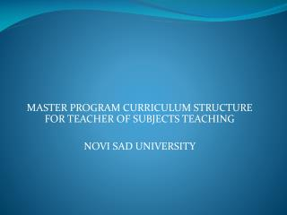 MASTER PROGRAM CURRICULUM STRUCTURE FOR TEACHER OF SUBJECTS TEACHING NOVI SAD  UNIVERSITY