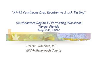 AP-42 Continuous Drop Equation vs Stack Testing    Southeastern Region IV Permitting Workshop Tampa, Florida  May 9-11,